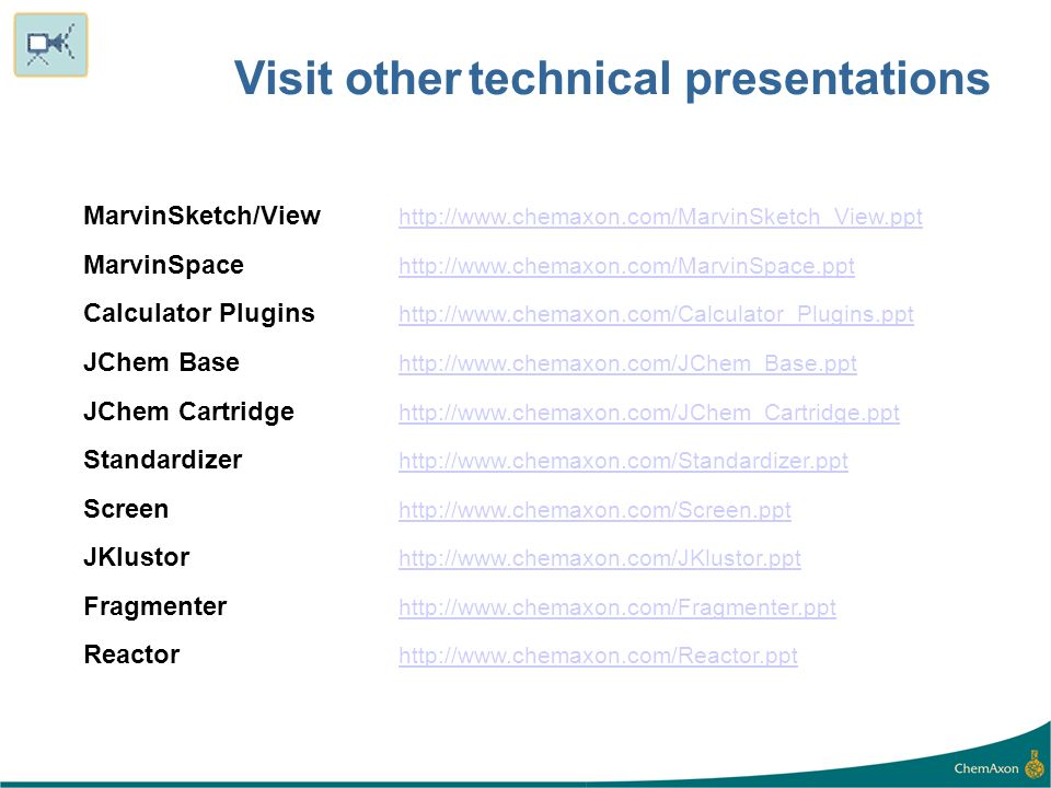 Visit other technical presentations MarvinSketch/View http://www.chemaxon.com/MarvinSketch_View.ppt http://www.chemaxon.com/MarvinSketch_View.ppt Marv