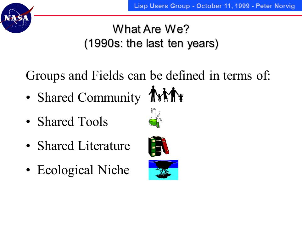 Lisp Users Group - October 11, 1999 - Peter Norvig What Are We.