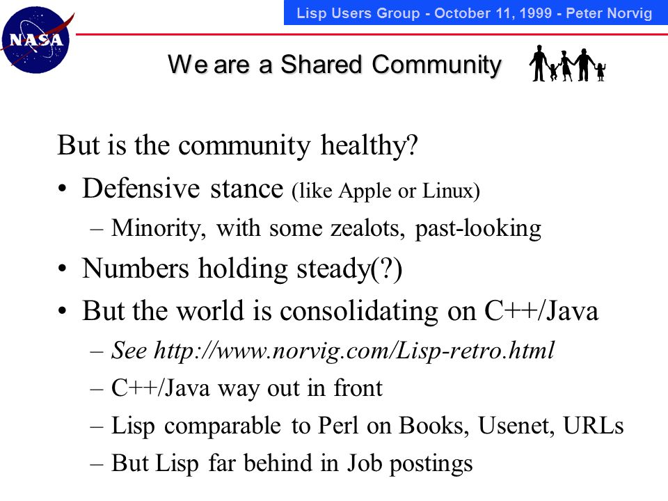 Lisp Users Group - October 11, 1999 - Peter Norvig We are a Shared Community But is the community healthy.