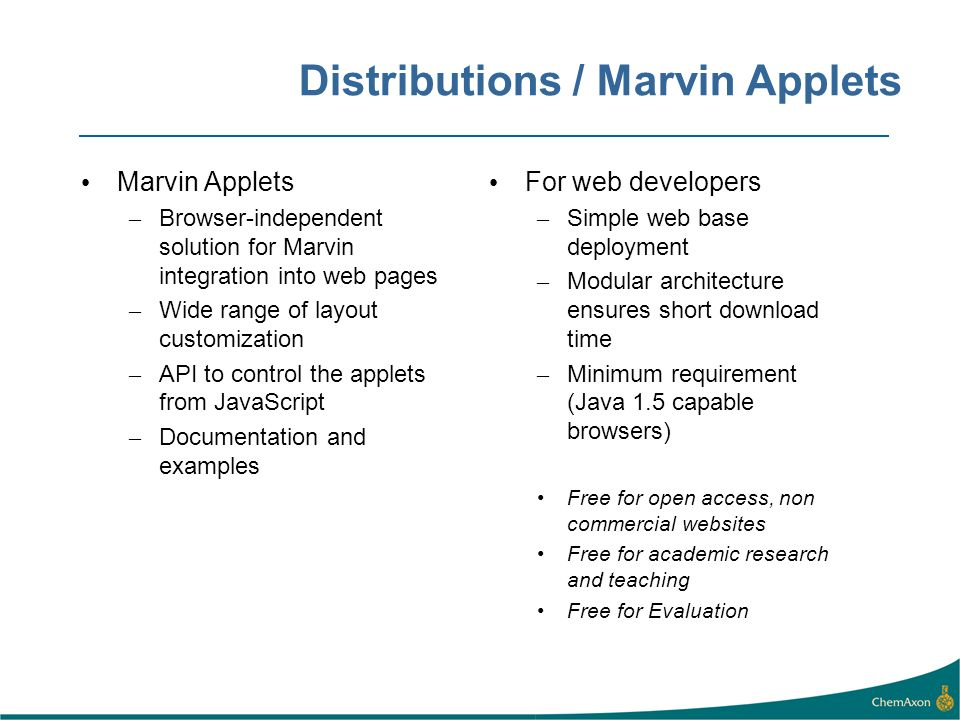 Distributions / Marvin Applets Marvin Applets – Browser-independent solution for Marvin integration into web pages – Wide range of layout customizatio