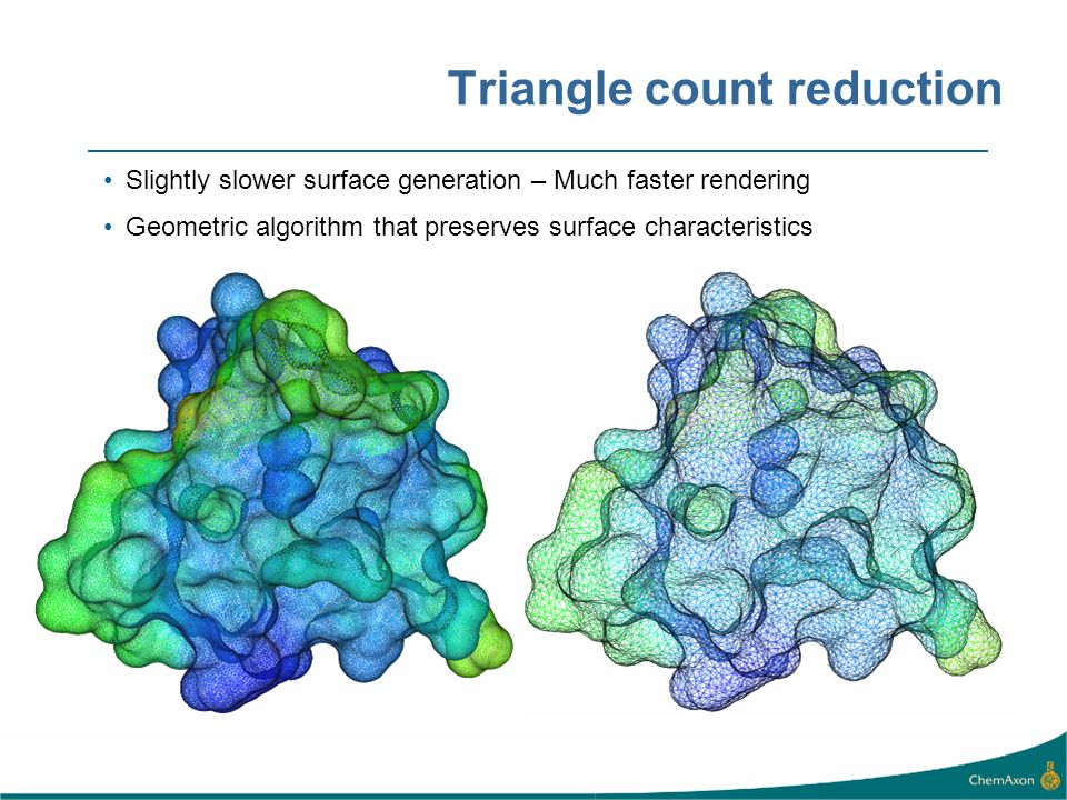 Triangle count reduction Slightly slower surface generation – Much faster rendering Geometric algorithm that preserves surface characteristics