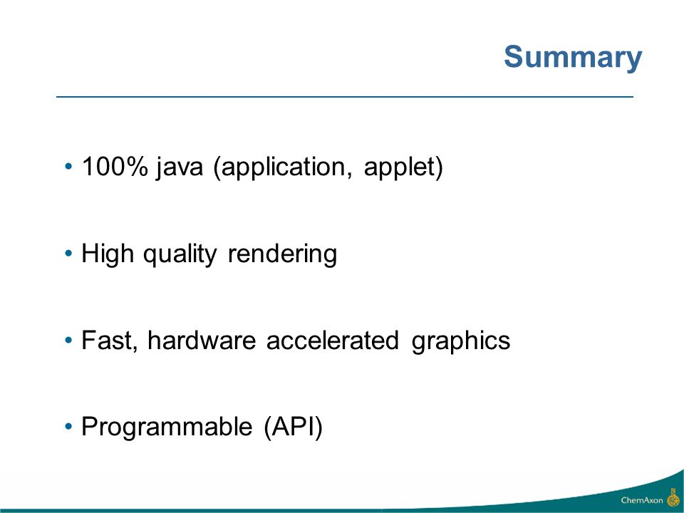 Summary 100% java (application, applet) High quality rendering Fast, hardware accelerated graphics Programmable (API)