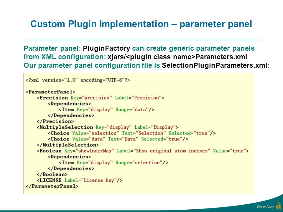 Custom Plugin Implementation – parameter panel Parameter panel: PluginFactory can create generic parameter panels from XML configuration: xjars/ Parameters.xml Our parameter panel configuration file is SelectionPluginParameters.xml: