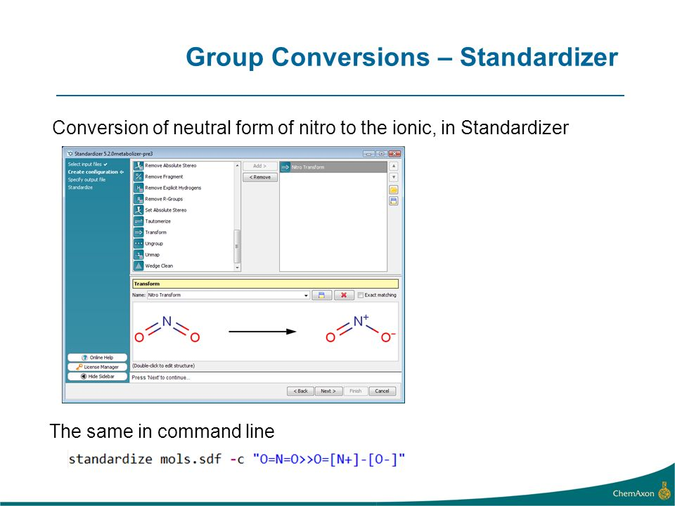 Group Conversions – Standardizer The same in command line Conversion of neutral form of nitro to the ionic, in Standardizer