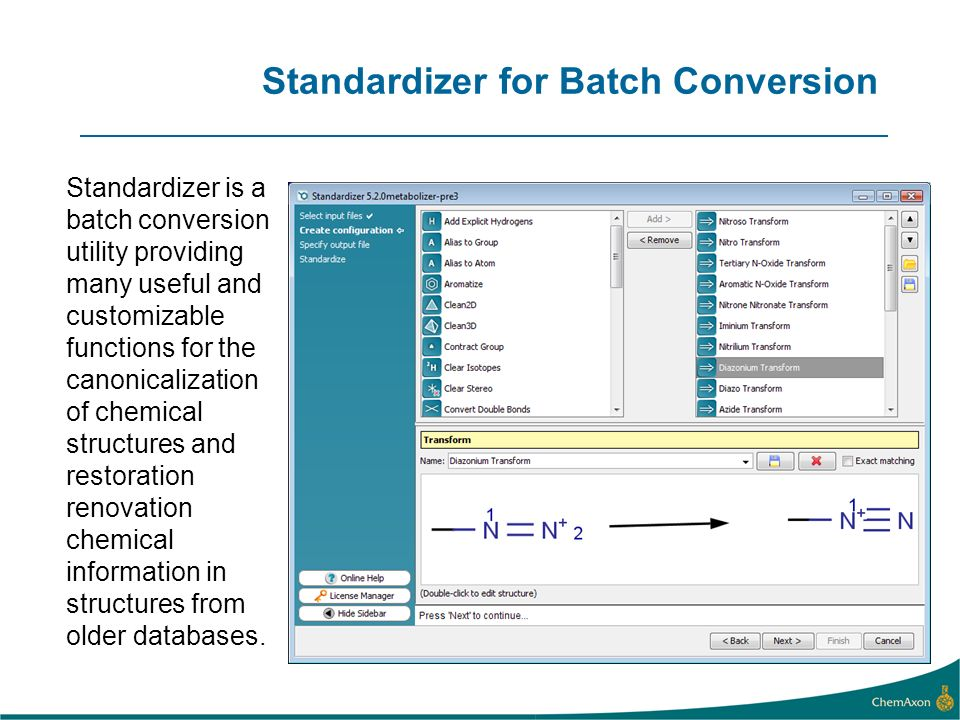 Standardizer for Batch Conversion Standardizer is a batch conversion utility providing many useful and customizable functions for the canonicalization of chemical structures and restoration renovation chemical information in structures from older databases.