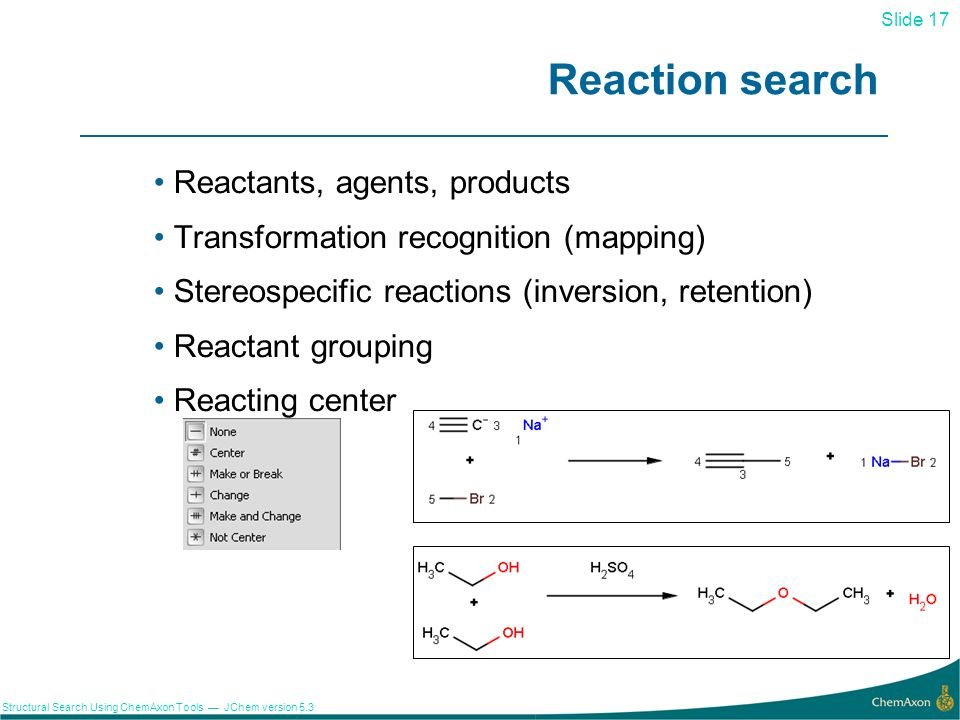 Slide 17 Structural Search Using ChemAxon Tools JChem version 5.3 Reaction search Reactants, agents, products Transformation recognition (mapping) Ste
