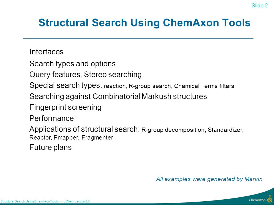 Slide 2 Structural Search Using ChemAxon Tools JChem version 5.3 Structural Search Using ChemAxon Tools 2 Interfaces Search types and options Query fe