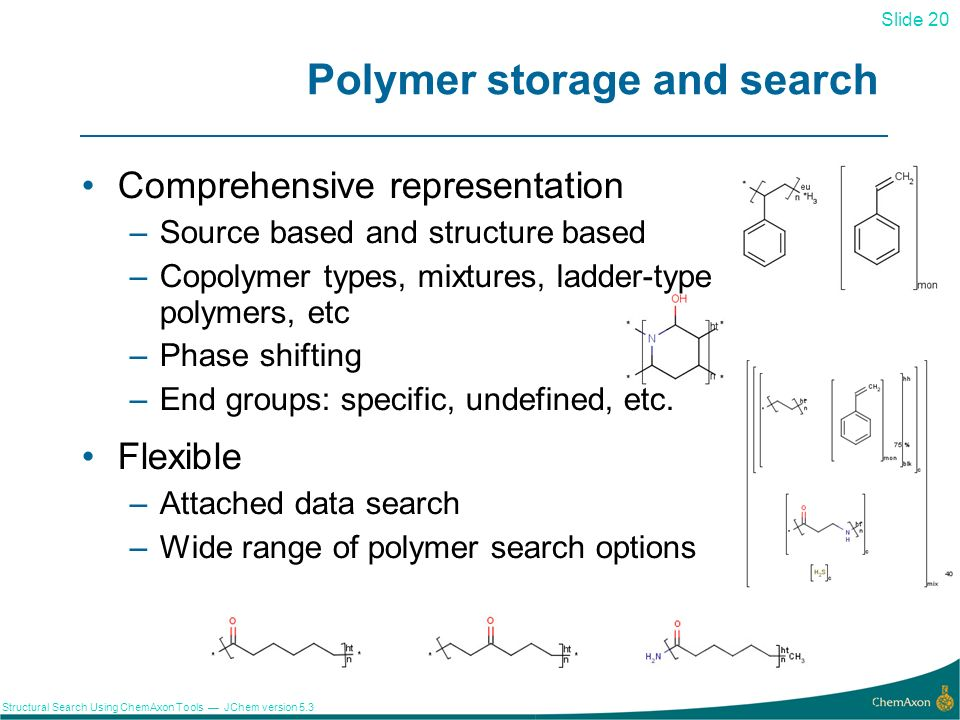 Slide 20 Structural Search Using ChemAxon Tools JChem version 5.3 Polymer storage and search Comprehensive representation –Source based and structure