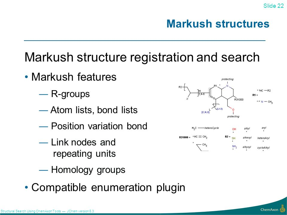 Slide 22 Structural Search Using ChemAxon Tools JChem version 5.3 Markush structures 22 Markush structure registration and search Markush features R-g