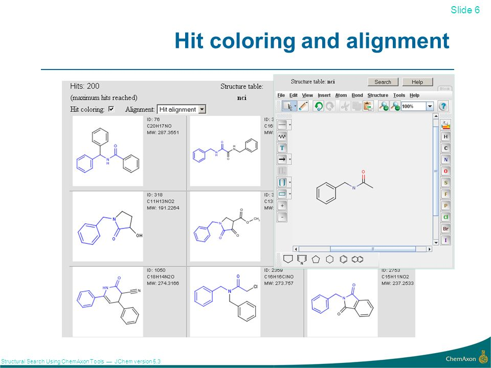 Slide 6 Structural Search Using ChemAxon Tools JChem version 5.3 Hit coloring and alignment 6