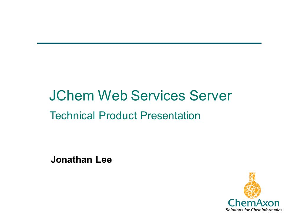 JChem Web Services Server Jonathan Lee Solutions for Cheminformatics Technical Product Presentation