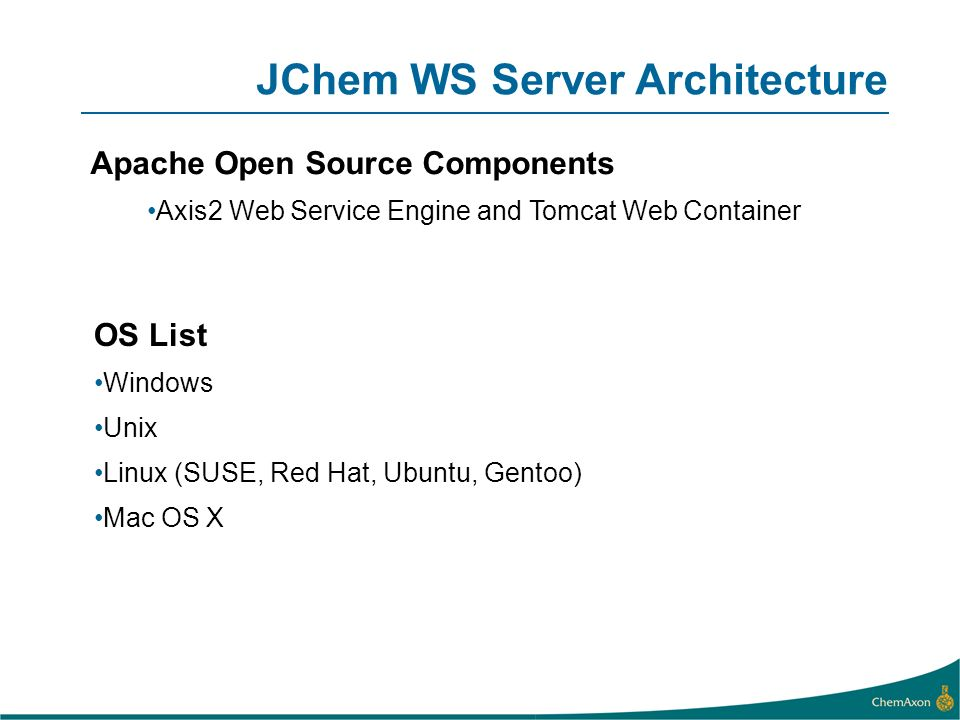 JChem WS Server Architecture Apache Open Source Components Axis2 Web Service Engine and Tomcat Web Container OS List Windows Unix Linux (SUSE, Red Hat