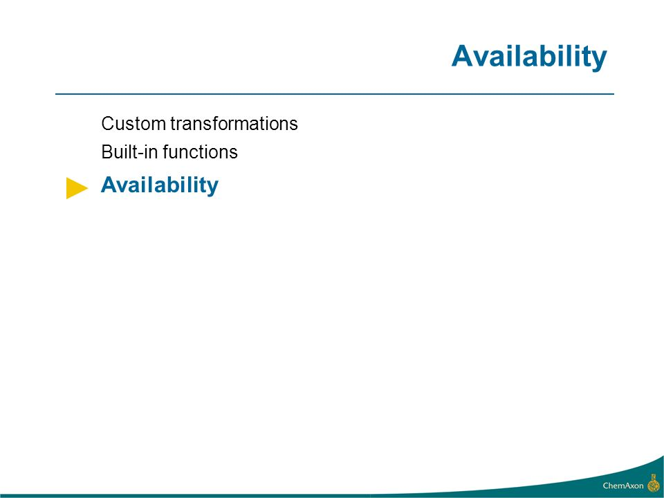 Availability Custom transformations Built-in functions Availability
