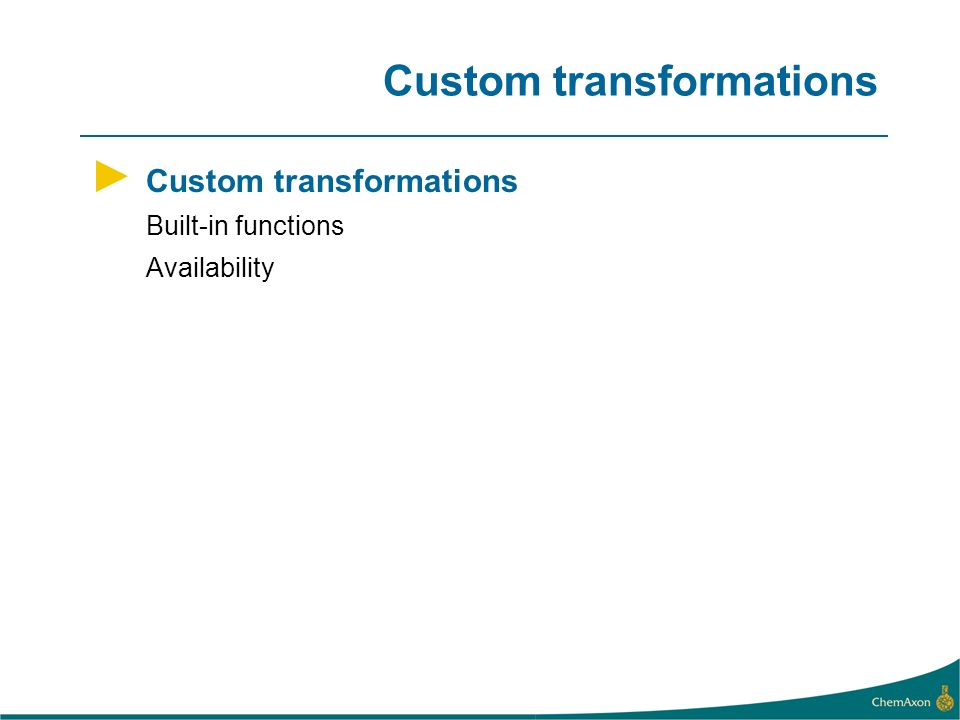 Custom transformations Built-in functions Availability