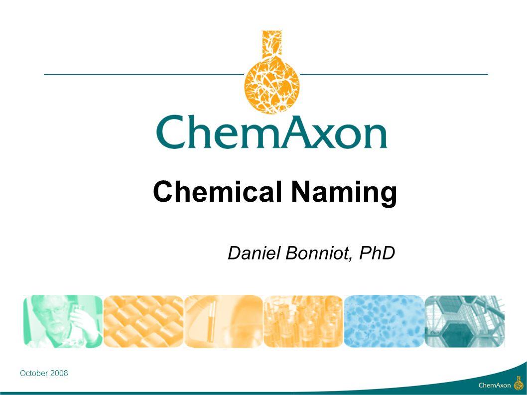 Chemical Naming Daniel Bonniot, PhD October 2008