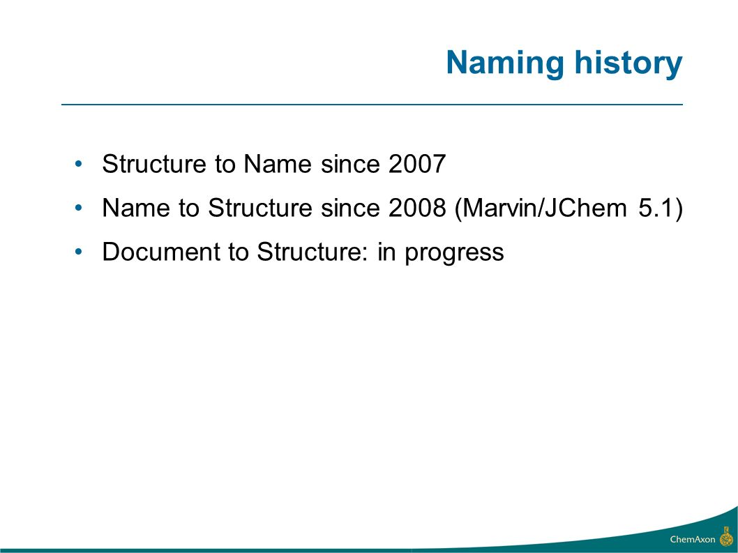 Naming history Structure to Name since 2007 Name to Structure since 2008 (Marvin/JChem 5.1) Document to Structure: in progress