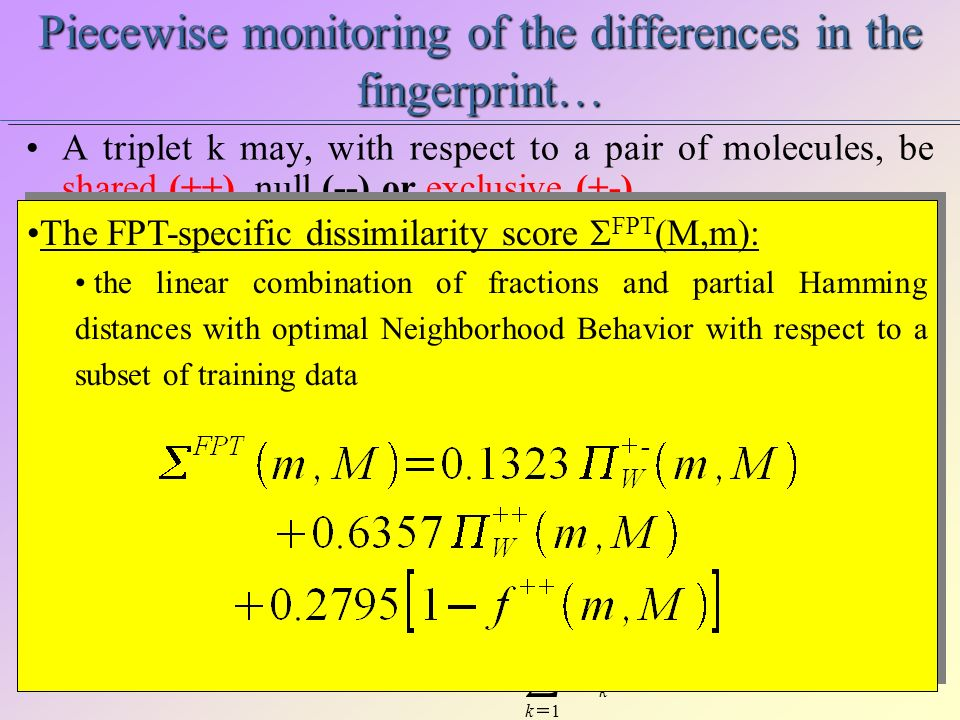 Piecewise monitoring of the differences in the fingerprint… A triplet k may, with respect to a pair of molecules, be shared (++), null (--) or exclusi
