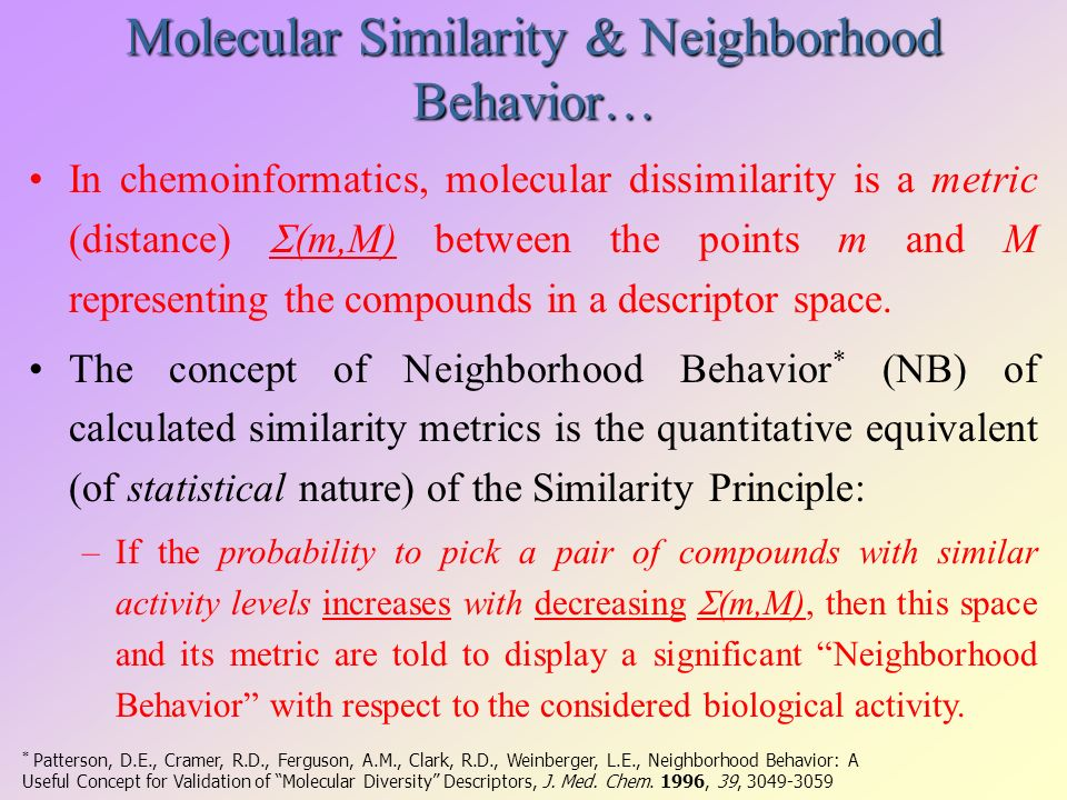Molecular Similarity & Neighborhood Behavior… In chemoinformatics, molecular dissimilarity is a metric (distance) (m,M) between the points m and M rep