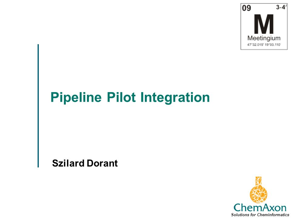 Pipeline Pilot Integration Szilard Dorant Solutions for Cheminformatics