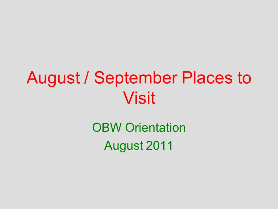 August / September Places to Visit OBW Orientation August 2011