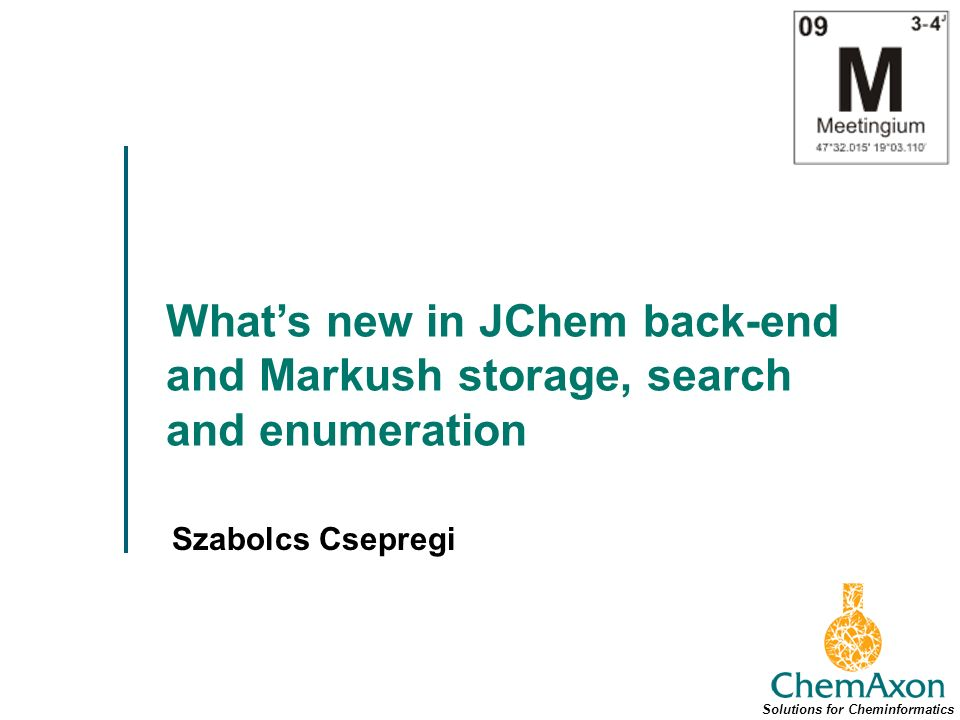 Whats new in JChem back-end and Markush storage, search and enumeration Szabolcs Csepregi Solutions for Cheminformatics