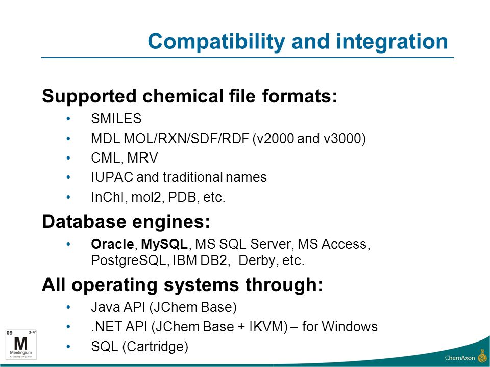 Compatibility and integration Supported chemical file formats: SMILES MDL MOL/RXN/SDF/RDF (v2000 and v3000) CML, MRV IUPAC and traditional names InChI, mol2, PDB, etc.