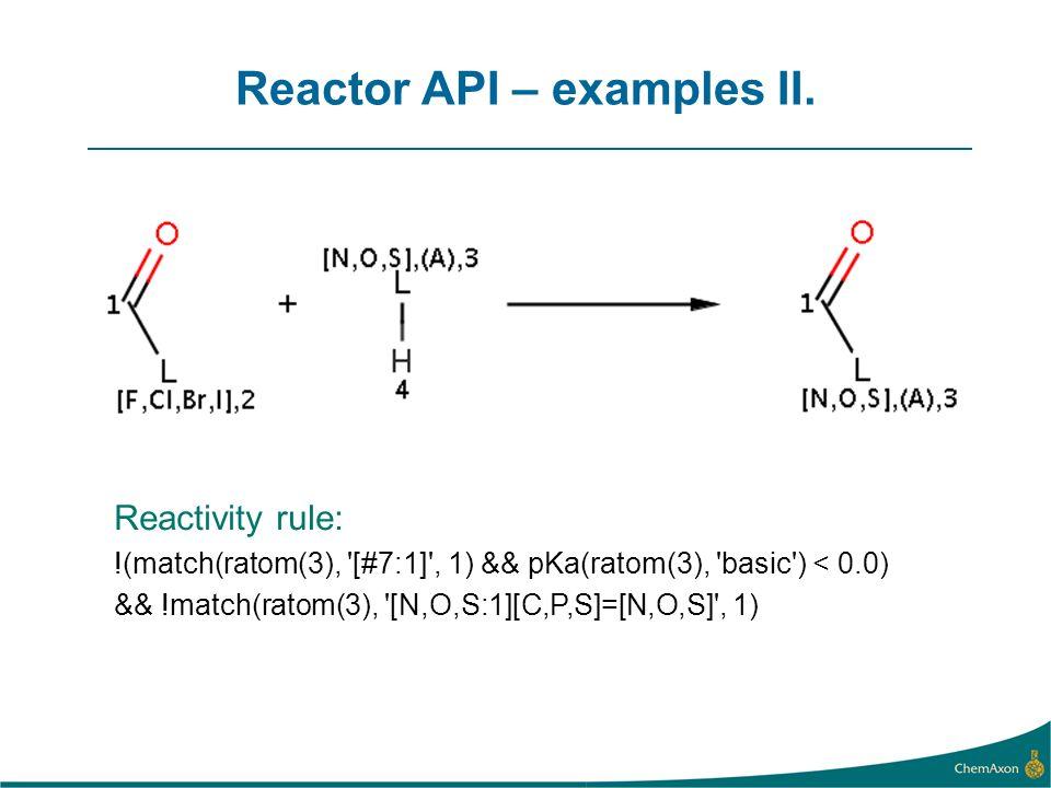 Reactor API – examples II. Reactivity rule: !(match(ratom(3), '[#7:1]', 1) && pKa(ratom(3), 'basic') < 0.0) && !match(ratom(3), '[N,O,S:1][C,P,S]=[N,O
