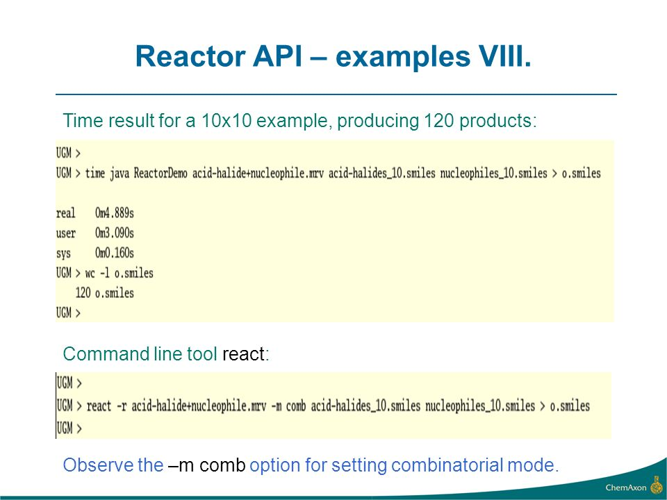 Reactor API – examples VIII. Time result for a 10x10 example, producing 120 products: Command line tool react: Observe the –m comb option for setting