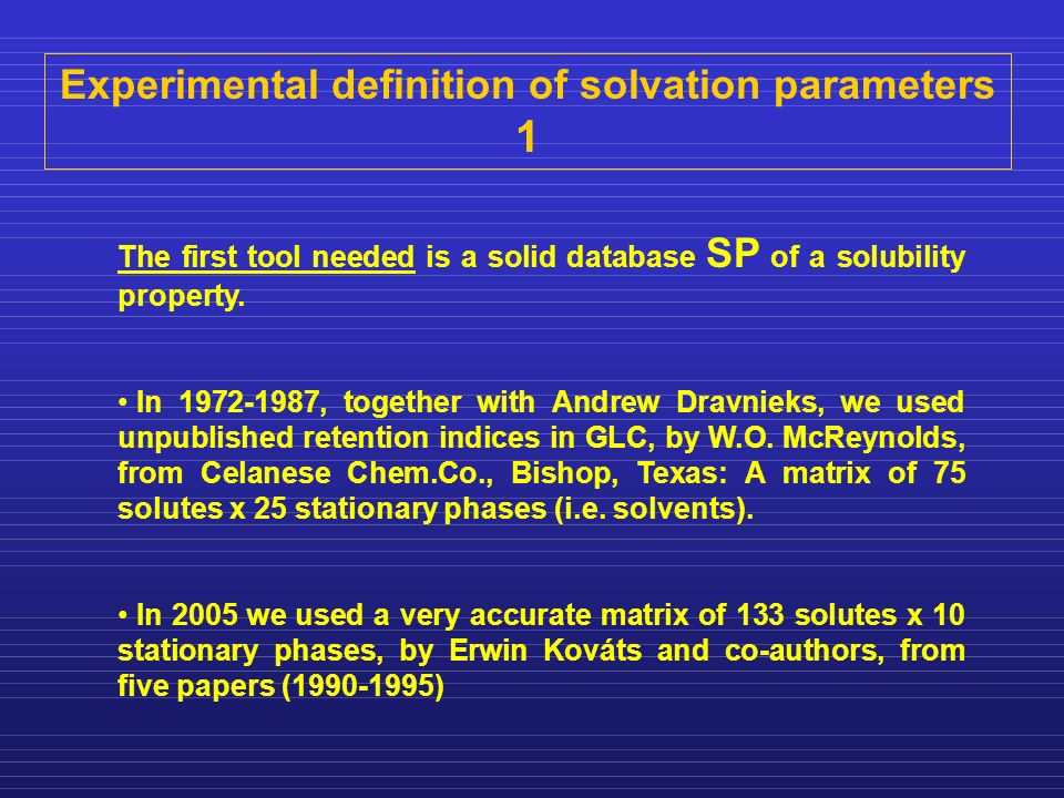 Experimental definition of solvation parameters 1 The first tool needed is a solid database SP of a solubility property. In 1972-1987, together with A