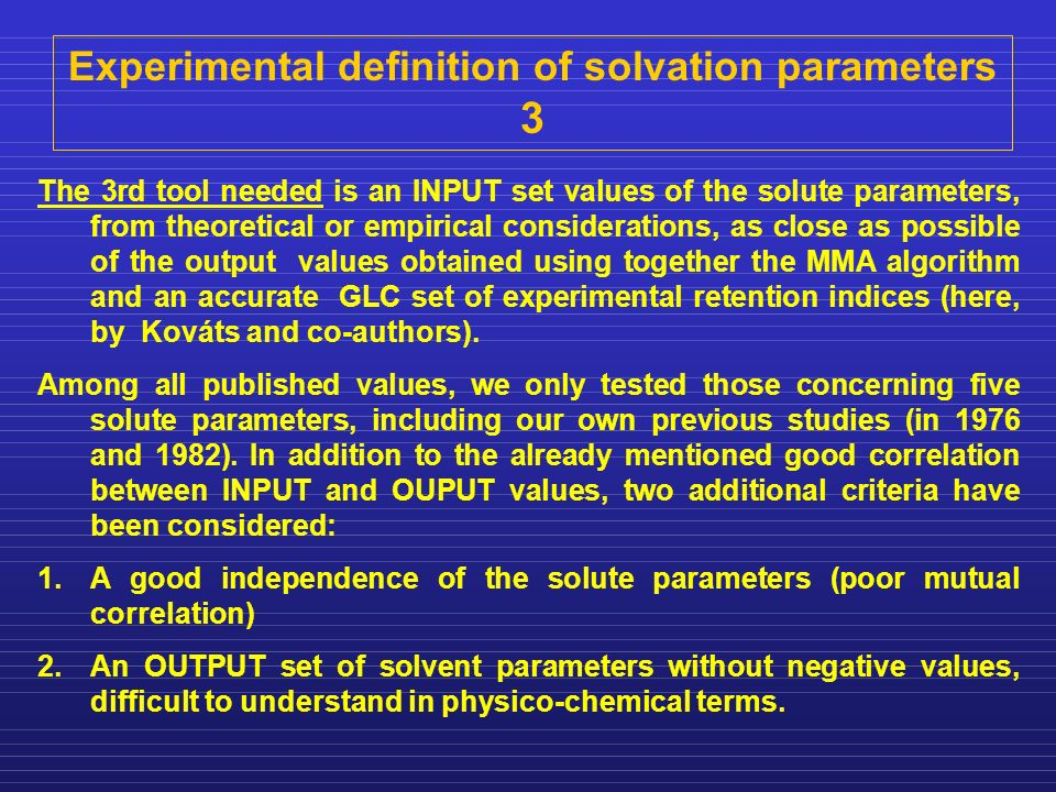 Experimental definition of solvation parameters 3 The 3rd tool needed is an INPUT set values of the solute parameters, from theoretical or empirical c