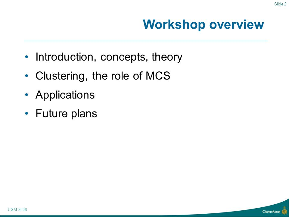 UGM 2006 Slide 2 Workshop overview Introduction, concepts, theory Clustering, the role of MCS Applications Future plans