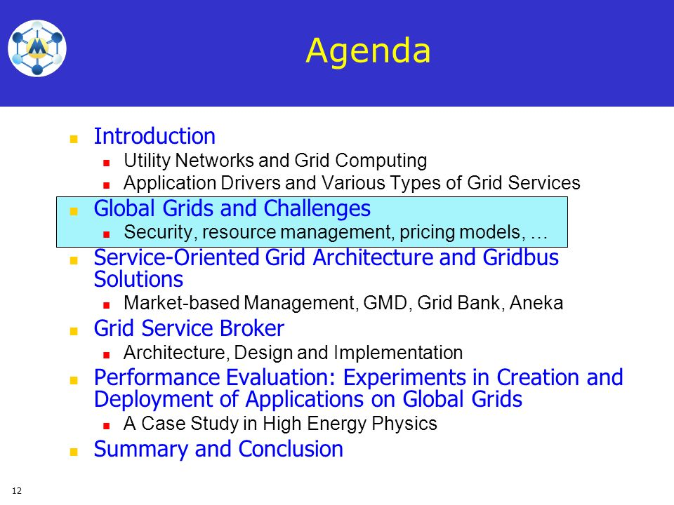 12 Agenda Introduction Utility Networks and Grid Computing Application Drivers and Various Types of Grid Services Global Grids and Challenges Security