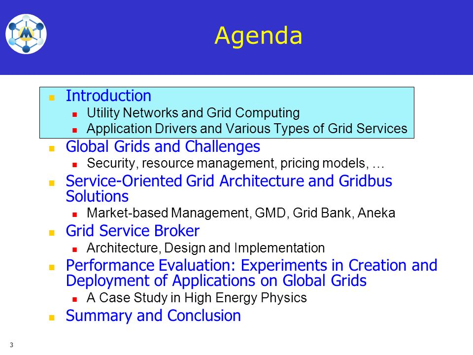 3 Agenda Introduction Utility Networks and Grid Computing Application Drivers and Various Types of Grid Services Global Grids and Challenges Security,