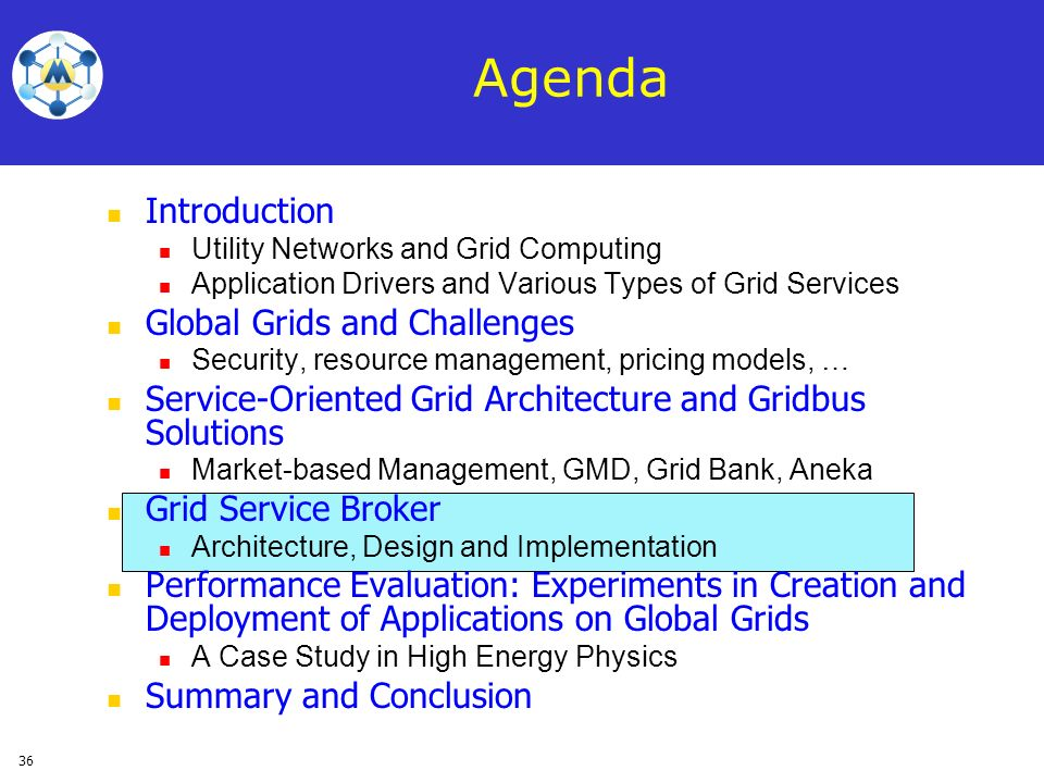 36 Agenda Introduction Utility Networks and Grid Computing Application Drivers and Various Types of Grid Services Global Grids and Challenges Security