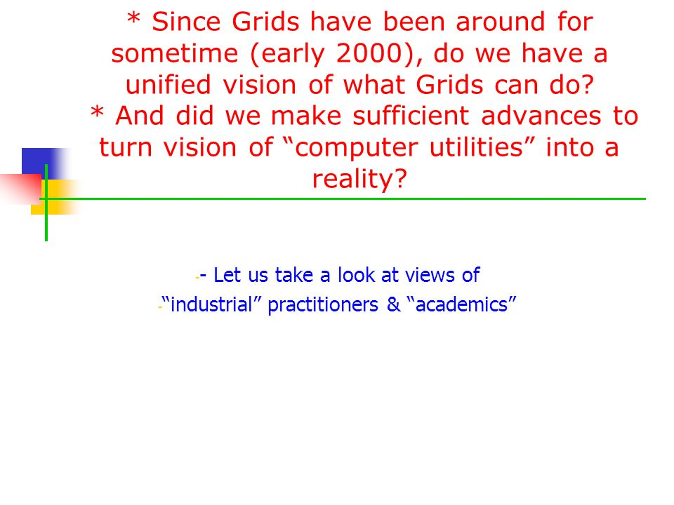 * Since Grids have been around for sometime (early 2000), do we have a unified vision of what Grids can do? * And did we make sufficient advances to t