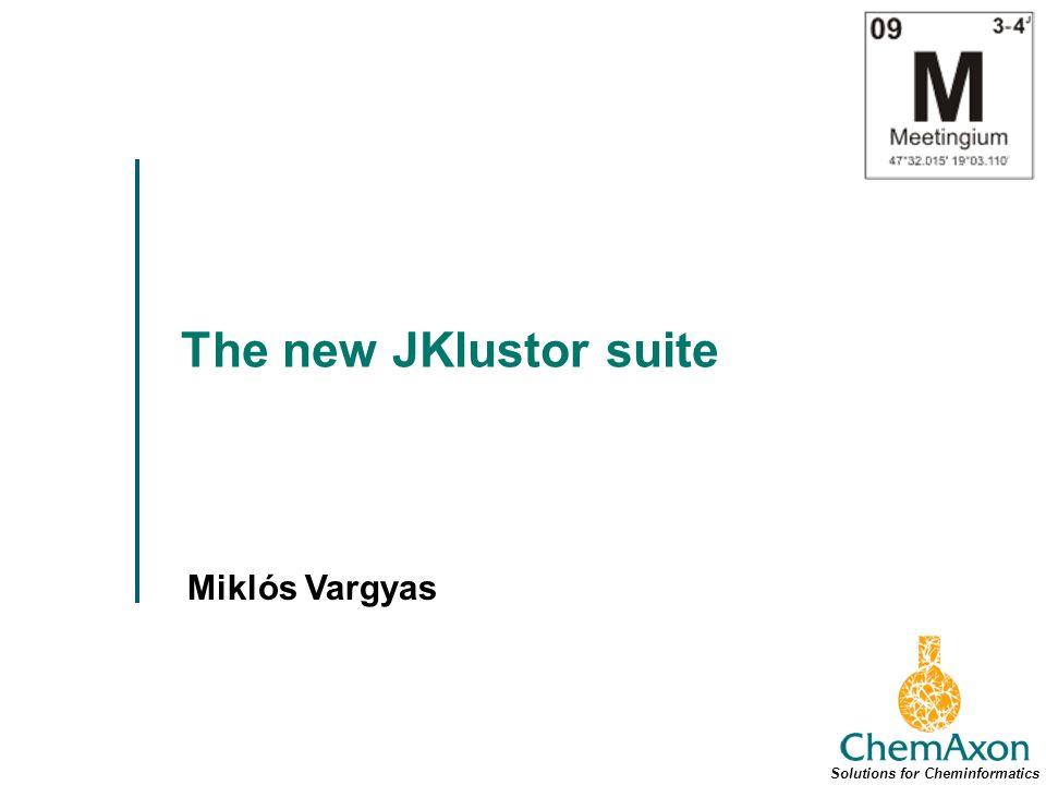 The new JKlustor suite Miklós Vargyas Solutions for Cheminformatics