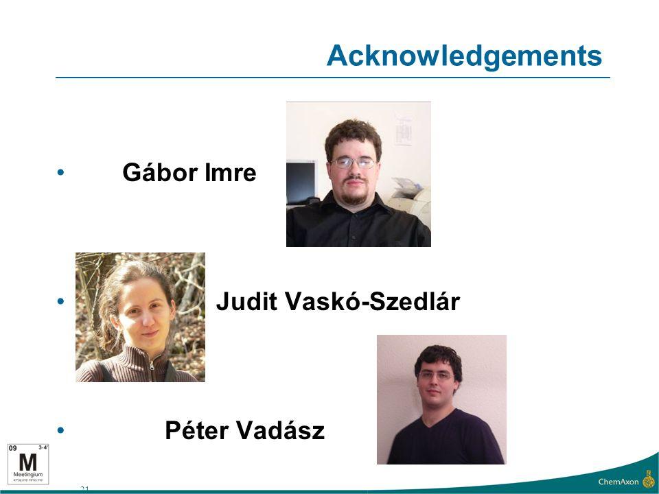 21 Acknowledgements Gábor Imre Judit Vaskó-Szedlár Péter Vadász
