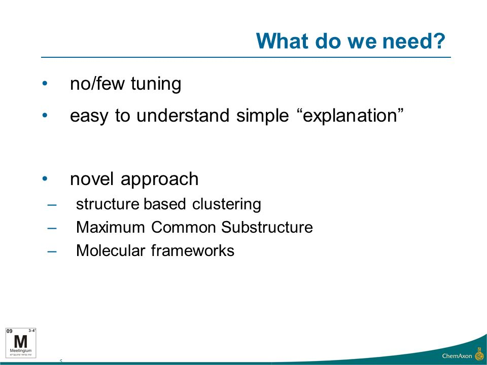 5 What do we need? no/few tuning easy to understand simple explanation novel approach –structure based clustering –Maximum Common Substructure –Molecu