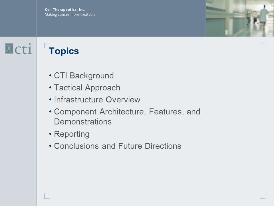 Topics CTI Background Tactical Approach Infrastructure Overview Component Architecture, Features, and Demonstrations Reporting Conclusions and Future Directions