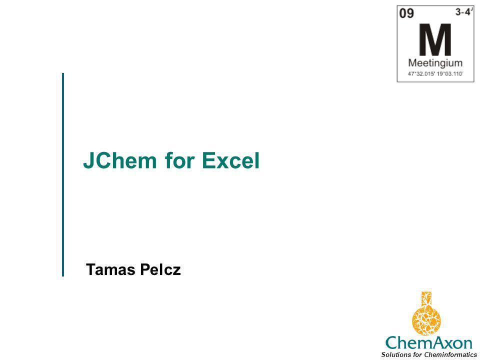 JChem for Excel Tamas Pelcz Solutions for Cheminformatics