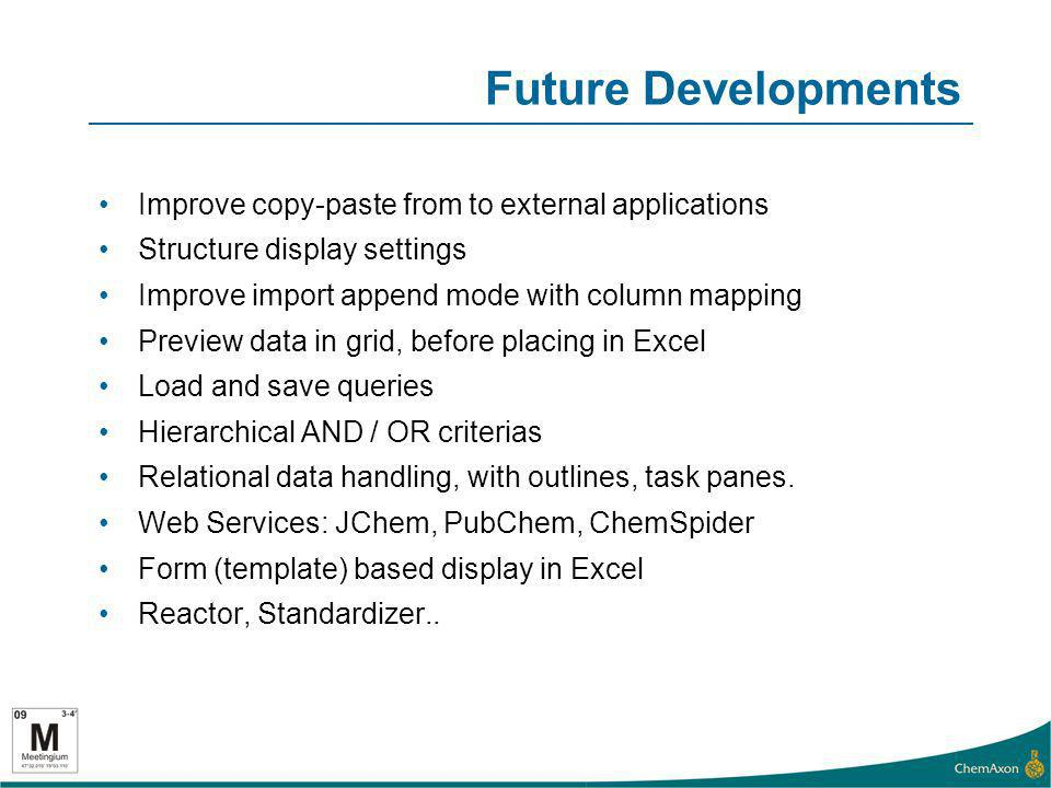 Future Developments Improve copy-paste from to external applications Structure display settings Improve import append mode with column mapping Preview