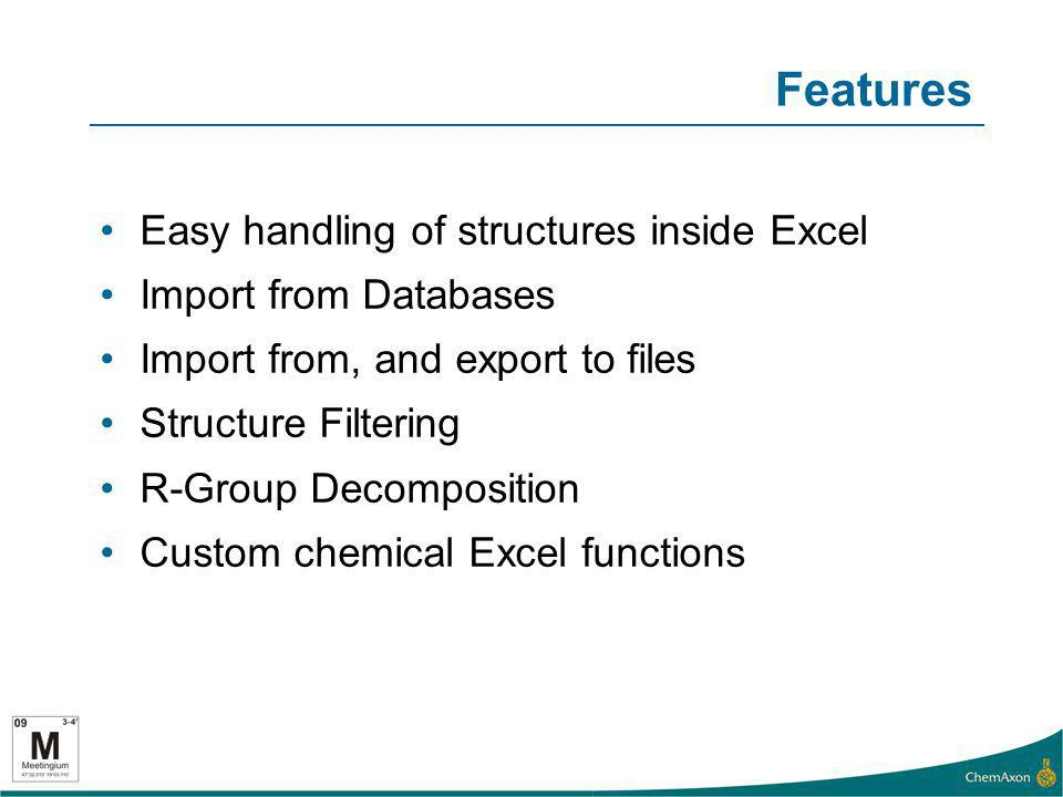 Features Easy handling of structures inside Excel Import from Databases Import from, and export to files Structure Filtering R-Group Decomposition Cus