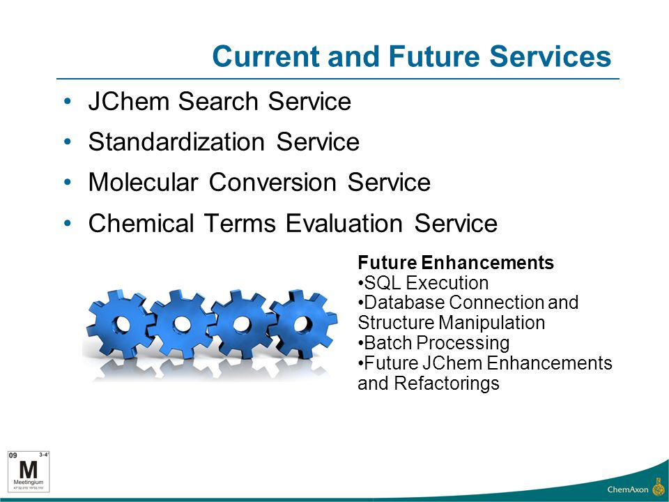 Current and Future Services JChem Search Service Standardization Service Molecular Conversion Service Chemical Terms Evaluation Service Future Enhancements SQL Execution Database Connection and Structure Manipulation Batch Processing Future JChem Enhancements and Refactorings