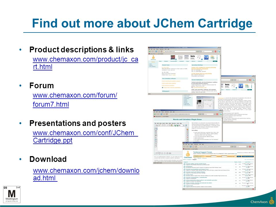 Find out more about JChem Cartridge Product descriptions & links www.chemaxon.com/product/jc_ca rt.html Forum www.chemaxon.com/forum/ forum7.html Presentations and posters www.chemaxon.com/conf/JChem_ Cartridge.ppt Download www.chemaxon.com/jchem/downlo ad.html