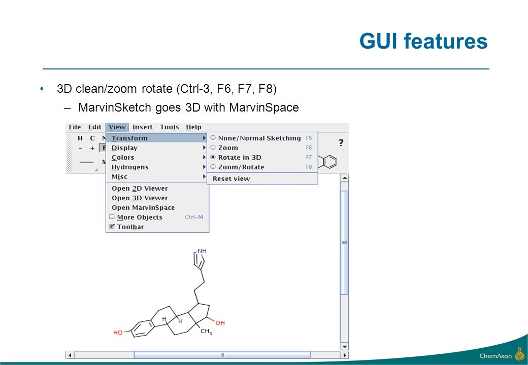 GUI features 3D clean/zoom rotate (Ctrl-3, F6, F7, F8) –MarvinSketch goes 3D with MarvinSpace