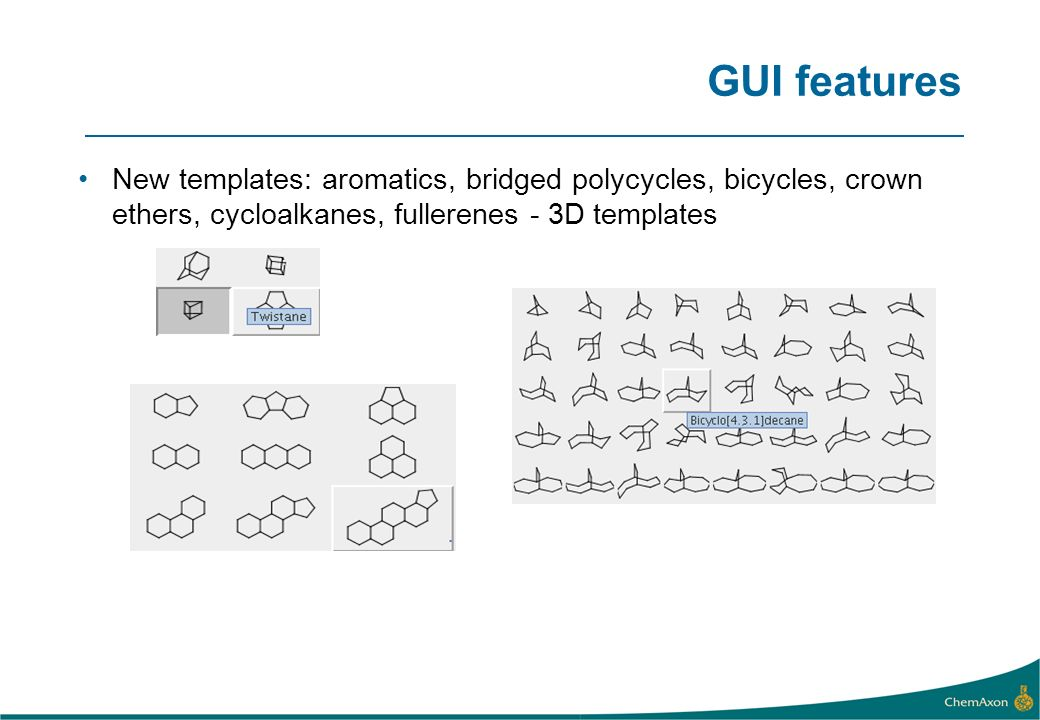 GUI features New templates: aromatics, bridged polycycles, bicycles, crown ethers, cycloalkanes, fullerenes - 3D templates