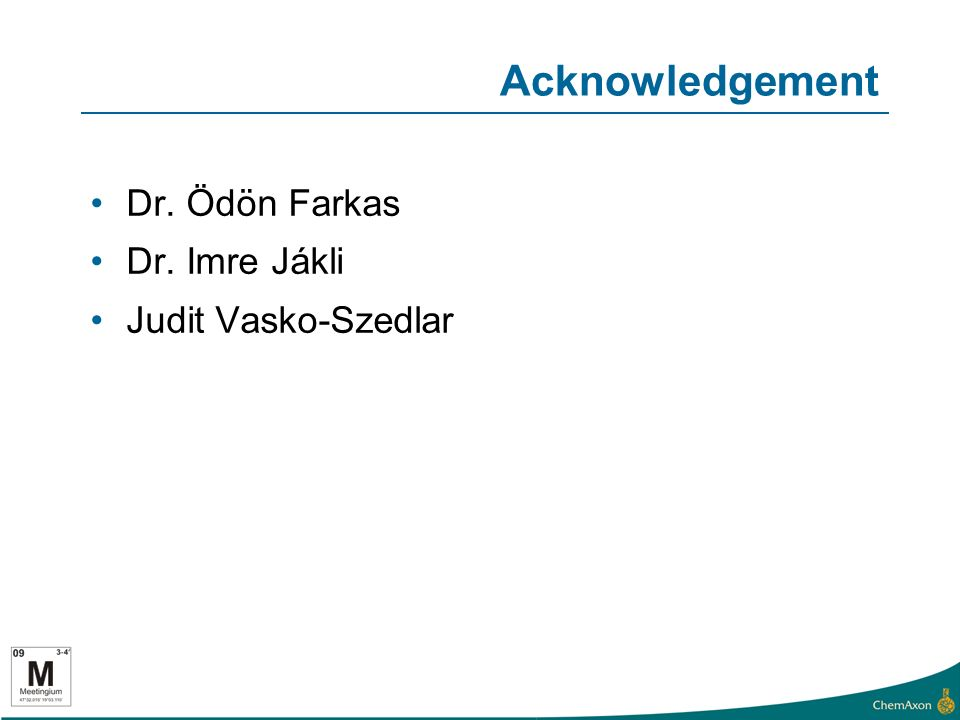 Acknowledgement Dr. Ödön Farkas Dr. Imre Jákli Judit Vasko-Szedlar