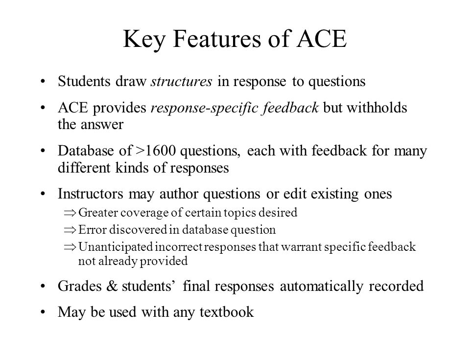 Key Features of ACE Students draw structures in response to questions ACE provides response-specific feedback but withholds the answer Database of >16