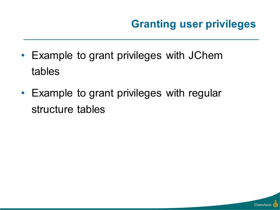 Granting user privileges Example to grant privileges with JChem tables Example to grant privileges with regular structure tables