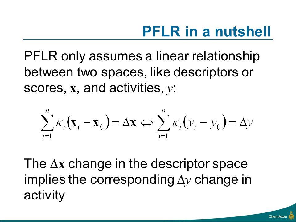 PFLR in a nutshell PFLR only assumes a linear relationship between two spaces, like descriptors or scores, x, and activities, y : The x change in the descriptor space implies the corresponding y change in activity